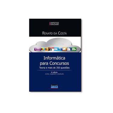 Informática Para Concursos - Teoria e Mais de 350 Questões - 4ª Ed. 2016 - Costa, Renato Da - 9788576268857