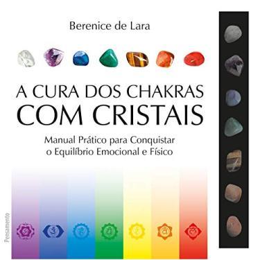 A Cura dos Chakras com Cristais - Berenice De Lara - 9788531519857