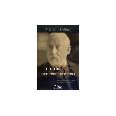 Introdução Às Ciências Humanas - Tentativa de Uma Fundamentação Para o Estudo da Sociedade e da Hist - Dilthey, Wilhelm - 9788521804703