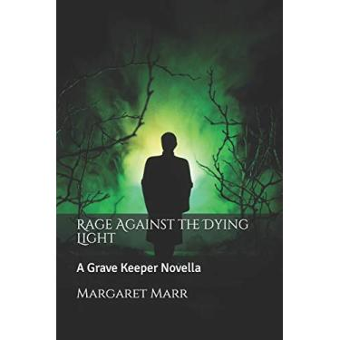 Rage Against the Dying Light: A Grave Keeper Novella: 2