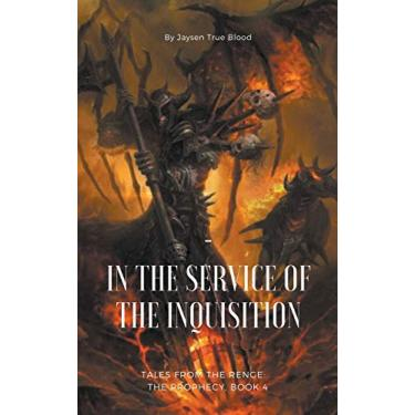 Tales From The Renge: The Prophecy, Book 4: In The Service Of The Inquisition