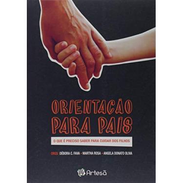 Orientação Para Pais, o que É Preciso Saber Para Cuidar de Filhos - Débora C.Fava - 9788588009882