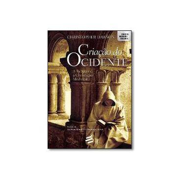 Criação do Ocidente. A Religião e a Civilização Medieval - Christopher Dawson - 9788580332391
