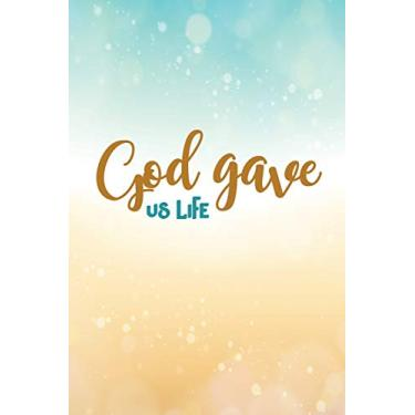 God Gave Us Life: 6 x 9 Wide Ruled 120 pages (60 sheets) Fashion Composition Notebook Glossy Finish