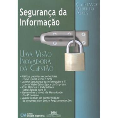 Segurança da Informação. Uma Visão Inovadora da Gestão - Gustavo Alberto Alves - 9788573934724