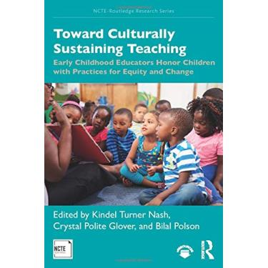Toward Culturally Sustaining Teaching: Early Childhood Educators Honor Children with Practices for Equity and Change