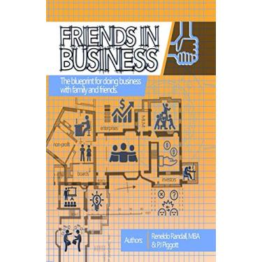 Friends In Business: The blueprint for doing business with family and friends