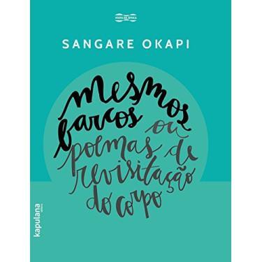 Mesmos Barcos ou Poemas de Revisitação do Corpo - Sangare Okapi - 9788568846230
