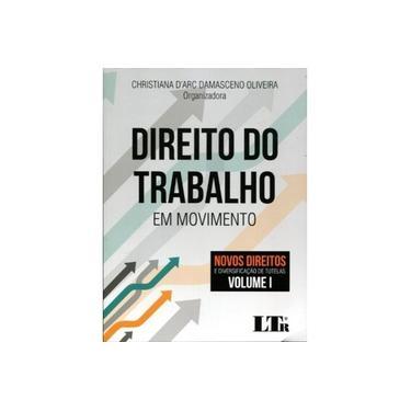 Direito do Trabalho em Movimento. Novos Direitos e Diversificação de Tutelas - Volume I - Christiana D'Arc Damasceno Oliveira - 9788536191065
