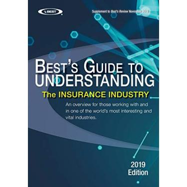 Understanding the Insurance Industry - 2019 Edition: An overview for those working with and in one of the world's most interesting and vital industries.