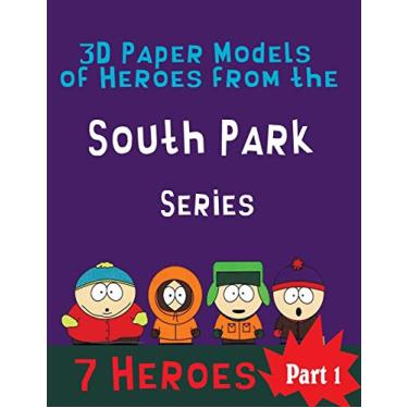 3D Paper Models of Heroes from the South Park Series: Easy to Make a Game for Children 7 Favorite Characters From the Ppopular Series: 1