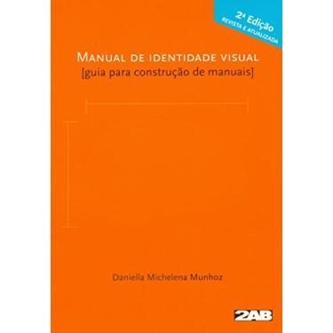 Manual de Identidade Visual. Guia Para Construção de Manuais - Daniella Michelena Munhoz - 9788586695742