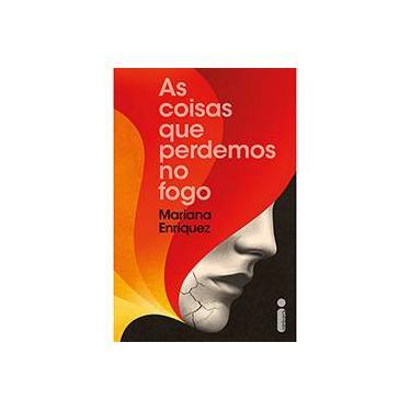 As Coisas que Perdemos no Fogo - Mariana Enriquez - 9788551001448