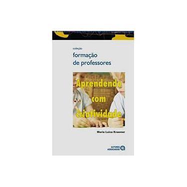Aprendendo com Criatividade - Col. Formação de Professores - Kraemer, Maria Luiza - 9788574962436