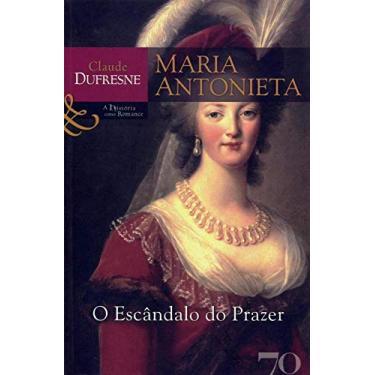 Maria Antonieta. O Escândalo do Prazer - Capa Comum - 9789724413488