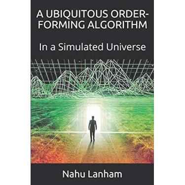 A Ubiquitous Order-Forming Algorithm: In a Simulated Universe