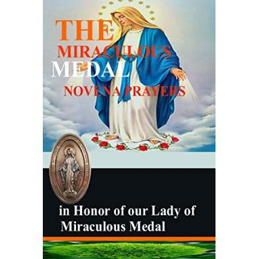 The Miraculous Medal Novena Prayers in honor of our Lady of Miraculous Medal