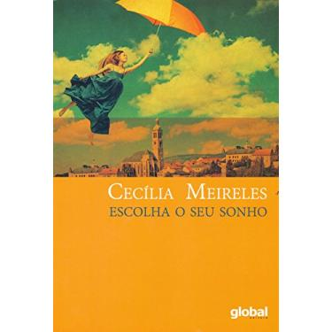 Escolha o Seu Sonho. Crônicas - Cecilia Meireles - 9788526022416