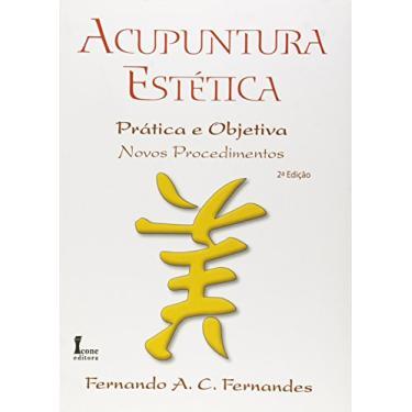 Acupuntura Estética - Prática e Objetiva - Novos Procedimentos - Fernandes, Fernando A. C. - 9788527412384
