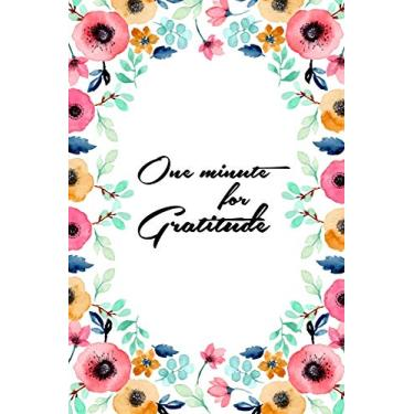 One minute for Gratitude: Sub # 52 Week Inspirational Guide Positivity Diary for a Happier You in Just One Minutes a Day with Gratitude - Vol3