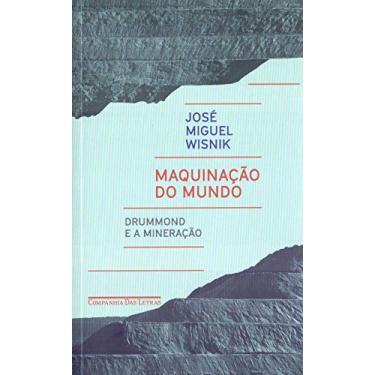 Maquinação Do Mundo - Drummond E A Mineração - Wisnik,josé - 9788535931310