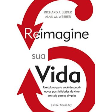Reimagine Sua Vida - Leider, Richard J.; Webber, Allan M. - 9788531613159