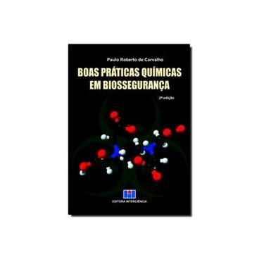 Boas Práticas Químicas Em Biossegurança - 2ª Ed. 2013 - Carvalho, Paulo Roberto De - 9788571932326