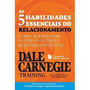 As 5 Habilidades Essenciais do Relacionamento - 2ª Ed. - Carnegie, Dale - 9788504017953