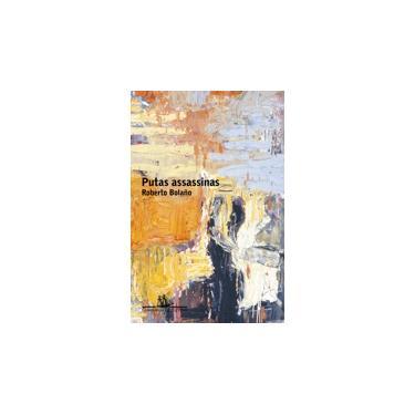 Putas Assassinas - Bolaño, Roberto; - 9788535911657