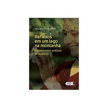 Reflexos em Um Lago na Montanha. Ensinamentos Práticos de Budismo - Jetsunma Tenzin Palmo - 9788566864540