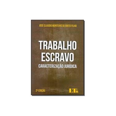 Trabalho Escravo. Caracterização Jurídica - José Claudio Monteiro De Brito Filho - 9788536191614
