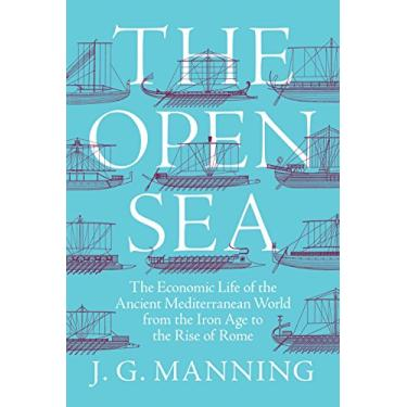 The Open Sea – The Economic Life of the Ancient Mediterranean World from the Iron Age to the Rise of Rome