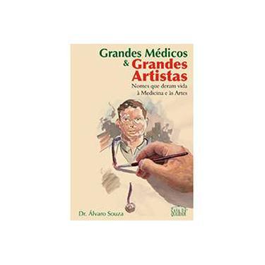 Grandes Médicos e Grandes Artistas: Nomes que Deram Vida a Medicina e as Artes - Alvaro De Souza - 9788585651909