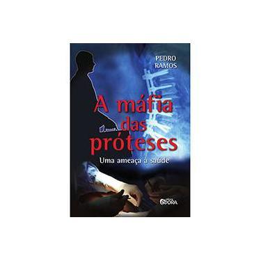 A Máfia Das Próteses - Uma Ameaça À Saúde - Ramos, Pedro; - 9788584610716