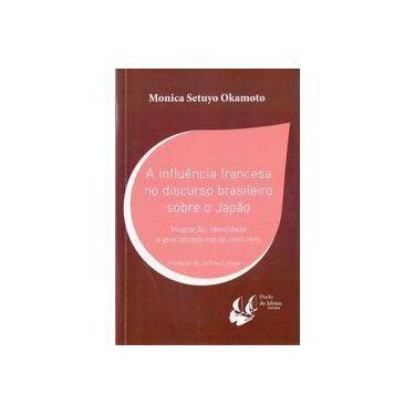 Influencia Francesa no Discurso Brasileiro Sobre Japão - Monica Setuyo Okamoto - 9788580611168