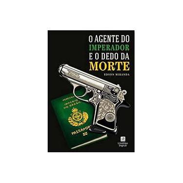 O Agente Do Imperador E O Dedo Da Morte - Edson Miranda - 9788565854122