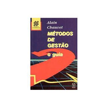 Métodos de Gestão: O Guia - Coleção Sociedade e Organizações - Alain Chauvet - 9789727710829