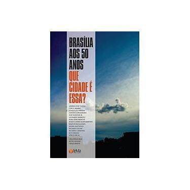 Brasília aos 50 Anos: Que Cidade é Essa? - Diversos Autores - 9788563422002