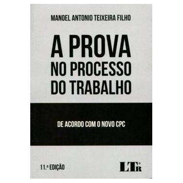 A Prova no Processo do Trabalho - Manoel Antonio Teixeira Filho - 9788536191126