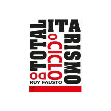 o Ciclo Do Totalitarismo - Ruy Fausto - 9788527311168