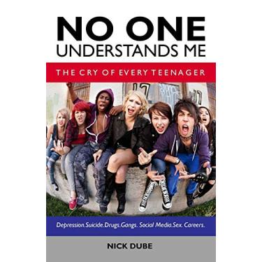 No One Understands Me: The Cry of Every Teenager