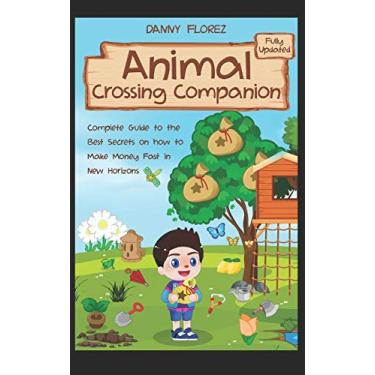 Animal Crossing Companion: Complete Guide to the Best Secrets on How to Make Money (Bells) Fast in New Horizons. Fully Updated