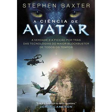 A Ciência de Avatar: A Verdade e a Ficção por Trás das tecnologias do Maior Blockbuster de Todos os Tempos - Stephen Baxter - 9788531612565