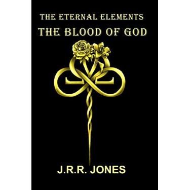 The Eternal Elements: The Blood of God