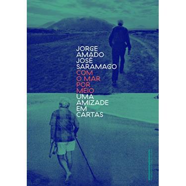 Com O Mar Por Meio - Uma Amizade Em Cartas - Saramago, Jorge Amado E José - 9788535929492