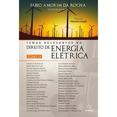 Temas Relevantes No Direito de Energia Elétrica - Tomo IV - Rocha, Fábio Amorim Da - 9788568483169