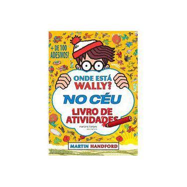 Onde Está Wally? No Céu - Livro de Atividades (+ de 100 Adesivos) - Martin Handford - 9788580633092