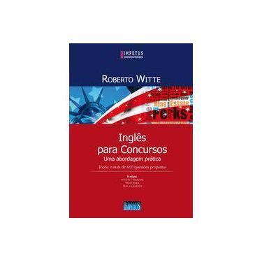Inglês Para Concursos - Uma Abordagem Prática - 6ª Ed. 2016 - Witte, Roberto - 9788576269014