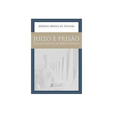 Juízo e Prisão. Ativismo Judicial no Brasil e nos EUA - Rodrigo Moraes De Oliveira - 9788568014707