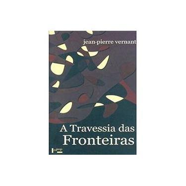 A Travessia das Fronteiras - Entre Mito e Política II - Vernant, Jean-pierre - 9788531410888
